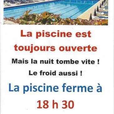 La piscine est toujours ouverte de 9h le matin à 18h30 le soir
